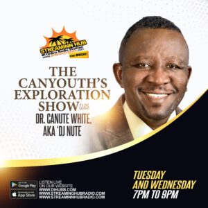 The Canyouth's Exploration Show with Dr. Canute White, AKA DJ NUTE